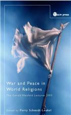 War and Peace in World Religions: The Gerald Weisfield Lectures 2003