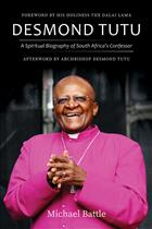 Desmond Tutu; Michael Battle; Tutu; Tutu Biography; South Africa Tutu; South Africa Confessor; Tutu Confessor; Desmond Tutu Biography; Spiritual Biography; South Africa History; South Africa Leaders; Desmond Tutu History; Desmond Tutu Theology; Tutu and Battle