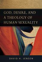 God, Desire, and a Theology of Human Sexuality
