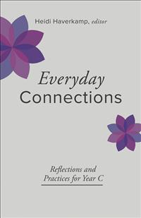 Everday Connections, Connections Devotional, Yearly Devotional, Lectionary Devotional, Connections, Connections Series, Year C Devotional, Heidi Haverkamp, Reflections and Practices for Year C, Year C Reflections, Year C Connections, Haverkamp Devotional, Everyday Connections: Reflections and Practices for Year C