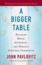 John Pavlovitz; A Bigger Table; A Bigger Table Expanded Edition; A Bigger Table Study Guide; A Bigger Table with Study Guide; Pavlovitz A Bigger Table; A Bigger Table Pavlovitz