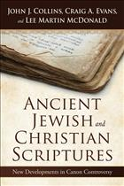 Ancient Scriptures; Ancient Jewish Scriptures; The Canon; Ancient Jewish and Christian Scriptures; Craig Evans; Lee McDonald; John Collins; Ancient Scripture; canon controversy; Ancient Jewish and Christian Scripture; Scripture studies; New developments in the Canon; Ancient Texts; Apocrypha; Ancient Apocrypha; Apocryphal Gospels; Early Religious Writings; Pseudephigrapha; Ancient Apocryphal Scripture; Ancient Apocryphal Studies; New Testament Studies; Old Testament Studies; Canonical Studies
