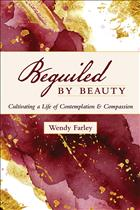 Spirituality; Beguiled by Beauty; Wendy Farley; Farley Spirituality; Spiritual Practices; Contemplative Practices; spiritual service; spiritual works; spiritual reflection; Contemplation; meditation practices; service to the world; Beguiled by Beauty Farley