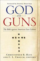 God and Guns the Bible Against American Gun Culture, The Bible Against American Gun Culture, The Bible and Guns, God and Guns, What Does the Bible Say about Guns, Guns in the Bible, Does the Bible Mention Guns, Is God Against Guns, Religion and Guns, Can Christians Have Guns, C.L. Crouch, Christopher B. Hays