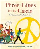 Three Lines in a Circle; Michael Long; Michael G. Long; Carlos Velez; Carlos Vélez; peace symbol; peace symbol picture book; history of the peace symbol; Gerald Holtom; history of peace symbol; peace symbol children's book; kids book peace symbol; The Exciting Life of the Peace Symbol;KDBK;KDF21