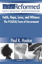 Faith Hope Love and Witness: The PC(USA) Form of Government, Participant's Book