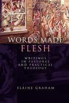 Words Made Flesh: Writings in Pastoral and Practical Theology