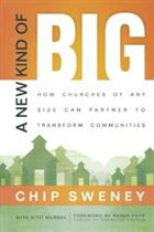 A New Kind of Big, a New Kind of Big: How Churches of Any Size Can Partner to Transform Communities