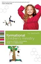 Formational Children's Ministry: Shaping Children Using Story, Ritual, and Relationship