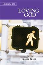 Journey 101 - Loving God (Leader Guide)
