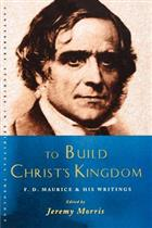To Build Christ's Kingdom: An F.D.Maurice Reader