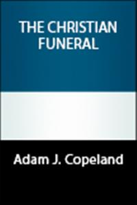 Adult Christian study reflecting on the practices and planning of Christian funerals and memorial services.