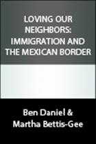 Immigration: A Christian Response. Arizona immigration law. Illegal immigration. ■Immigrants in the Bible. Ben Daniel's book Neighbor. These are all things to ■consider in the conversation about immigration from Mexico to the United States.