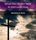 Reflecting on Holy Week