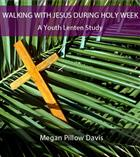 Walking with Jesus during Holy Week